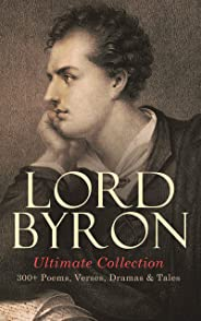 LORD BYRON Ultimate Collection: 300+ Poems, Verses, Dramas & Tales: Manfred, Cain, The Prophecy of Dante, The Prisoner of Chillon, Fugitive Pieces, Childe ... Don Juan, The Giaour… (English Edition)