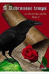 À REBROUSSE TEMPS: Secret des siècles tome 2 (Le Secret des siècles) Format Kindle