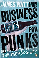 Business for Punks: Break All the Rules – the BrewDog Way Paperback