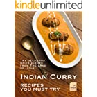 Indian Curry Recipes You Must Try: Try Delicious Spice Dishes from The Land of India