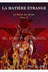 LA MATIÈRE ÉTRANGE: Secret des siècles tome 3 (Le Secret des Siècles) Format Kindle