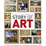 The Illustrated Story of Art: The Great Art Movements and the Paintings that Inspired them (Dk)
