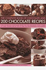 The Complete Book of Chocolate and 200 Chocolate Recipes: Over 200 Delicious Easy-to-make Recipes for Complete Indulgence, from Cookies to Cakes, ... Step in Over 700 Mouth-watering Photographs Paperback