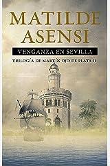 Venganza en Sevilla: Trilogía Martín Ojo de Plata II (Martin Ojo de Plata nº 2) Versión Kindle