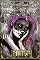 Seven Deadly Sins, A YA Anthology: Pride Kindle Edition