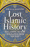 Lost Islamic History: Reclaiming Muslim Civilisation from the Past
