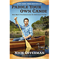 Paddle Your Own Canoe: One Man's Fundamentals for Delicious Living (English Edition)