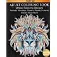 Adult Coloring Book: Stress Relieving Designs Animals, Mandalas, Flowers, Paisley Patterns And So Much More: Coloring Book Fo