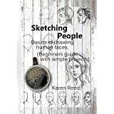Sketching People: Basics of drawing human faces (Beginners guide with simple projects)