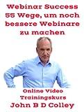 Webinar Erfolg! 55 Möglichkeiten, noch bessere Webinare zu machen (Online-Video-Trainingskurs) [Online-Code] [Online Code]