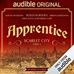 Apprentice - Scarlet City - Part I: An Audible Original Drama