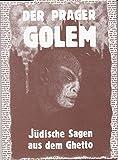 Der Prager Golem. Jüdische Sagen aus dem Ghetto