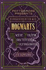 Kurzgeschichten aus Hogwarts: Macht, Politik und nervtötende Poltergeister (Kindle Single) (Pottermore Presents (Deutsch))