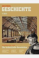 SPIEGEL GESCHICHTE 4/2018: Die industrielle Revolution Broschiert