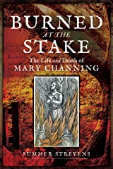 Burned at the Stake: The Life and Death of Mary Channing Paperback