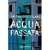 Acqua passata (La colf e l'ispettore Vol. 1) (Italian Edition)