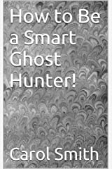How to Be a Smart Ghost Hunter! Kindle Edition