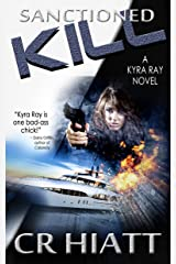 Sanctioned Kill: A Kyra Ray Novel (ATU Spy Series - Book 1) Kindle Edition