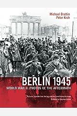 Berlin 1945: World War II: Photos of the Aftermath (English Edition) Kindle Ausgabe