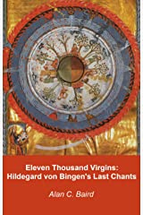 Eleven Thousand Virgins: Hildegard von Bingen's Last Chants (English Edition) Kindle Ausgabe