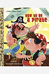 How to be a Pirate (Little Golden Book) (Little Golden Books (Random House)) Hardcover