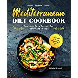 The UK Mediterranean Diet Cookbook: Quick and Tasty Recipes For Family and Friends incl. Side Dishes, Desserts and More (Engl