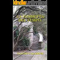 LA VENDETTA DEL TEMPO: La 3° indagine dell'ispettore Andrea Pantaleo (Le indagini dell'ispettore Andrea Pantaleo)