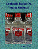Cocktails Based On Vodka Smirnoff