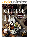 Cheese It – Mixed Recipes with Cheese: Both Sides and Mains, Cheese Is still Cheese