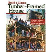 Build a Classic Timber-Framed House: Planning & Design/Traditional Materials/Affordable Methods (English Edition)