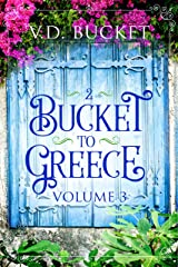 Bucket To Greece Volume 3: A Comical Living Abroad Adventure Kindle Edition