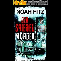 Der Spiegelmörder ein Thriller von Noah Fitz