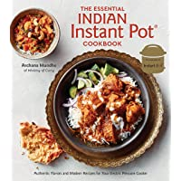 The Essential Indian Instant Pot Cookbook  Authentic Flavors and Modern Recipes for Your Electric Pressure Cooker