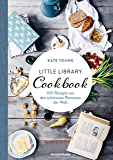 Little Library Cookbook: 100 Rezepte aus den schönsten Romanen der Welt