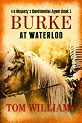 Burke at Waterloo: Assassination plots afoot in 19th century Paris (His Majesty's Confidential Agent Book 3) Kindle Edition
