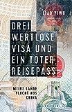 Drei wertlose Visa und ein toter Reisepass: Meine lange Flucht aus China