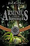 Arminius und der Berserker: Folge 7 der 12-teiligen Romanserie Die Saga der Germanen