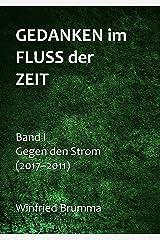 Gedanken im Fluss der Zeit: Gegen den Strom (Band I: 2017-2011) Kindle Ausgabe