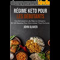 Régime Keto Pour Les Débutants: une introduction au régime cétogène et 120 recettes pour commencer tout de suite