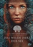 Elian und Lira – Das wilde Herz der See: Roman