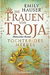 Die Frauen von Troja: Tochter des Meeres - Historischer Roman (German Edition) Kindle Edition