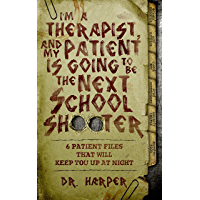 I'm a Therapist, and My Patient is Going to be the Next School Shooter: 6 Patient Files That Will Keep You Up At Night…