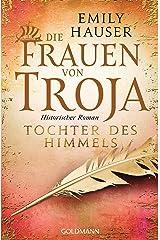 Die Frauen von Troja: Tochter des Himmels - Historischer Roman (German Edition) Kindle Edition