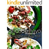 Cinco de Mayo Cookbook: A Mexican Cookbook with Delicious Mexican Recipes for Cinco de Mayo
