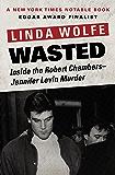 Wasted: Inside the Robert Chambers–Jennifer Levin Murder