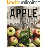 Apple Cookbook: Discover the Wonders of Cooking with Fruit with Delicious Apple Recipes