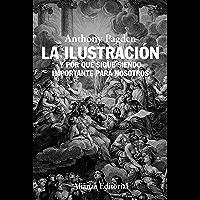 La Ilustración: Y por qué sigue siendo importante para nosotros (Alianza Ensayo) (Spanish Edition)