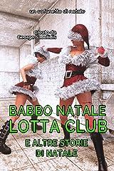 Babbo Natale Lotta Club: E altre storie di Natale Formato Kindle