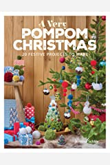 A Very Pompom Christmas: 20 Festive Projects to Make Kindle Edition
