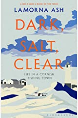 Dark, Salt, Clear: Life in a Cornish Fishing Town Kindle Edition